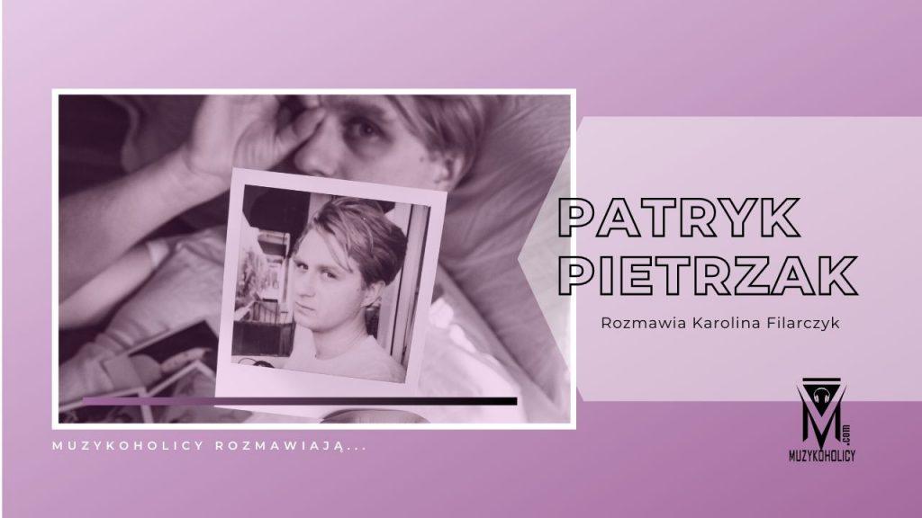 Patryk Pietrzak: (…) zainspirowała mnie chęć tworzenia muzyki nieograniczonej żadnym narzuconym instrumentarium (…)